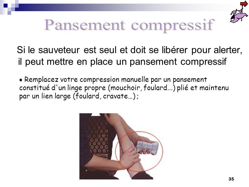 34 Compression directe Si le saignement siège à une extrémité du membre, élever cette extrémité au- dessus du niveau du cœur contribue à mieux arrêter