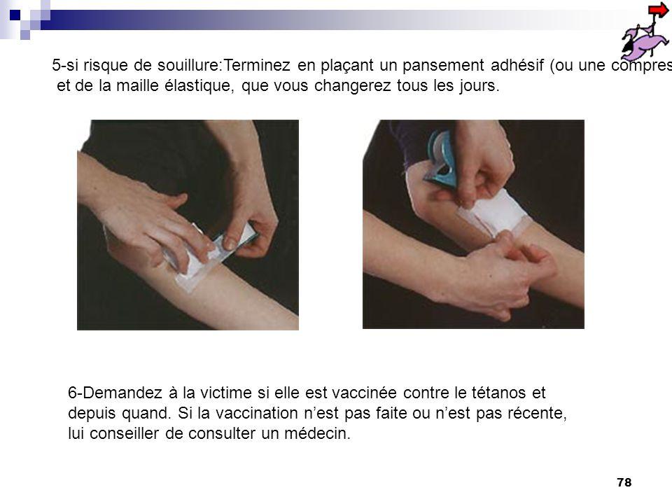 77 3- appliquez, si besoin, une solution antiseptique cutanée non colorée 4-Evitez de toucher la plaie avec vos doigts lors des soins ;