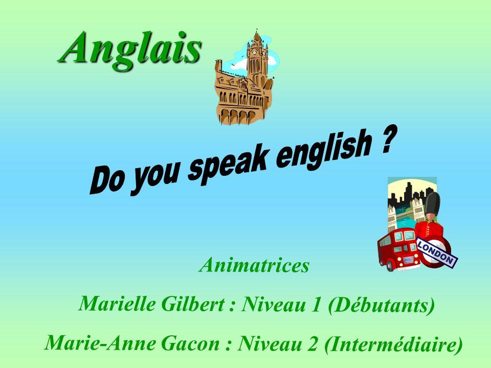 Anglais Animatrices Marielle Gilbert : Niveau 1 (Débutants) Marie-Anne Gacon : Niveau 2 (Intermédiaire)
