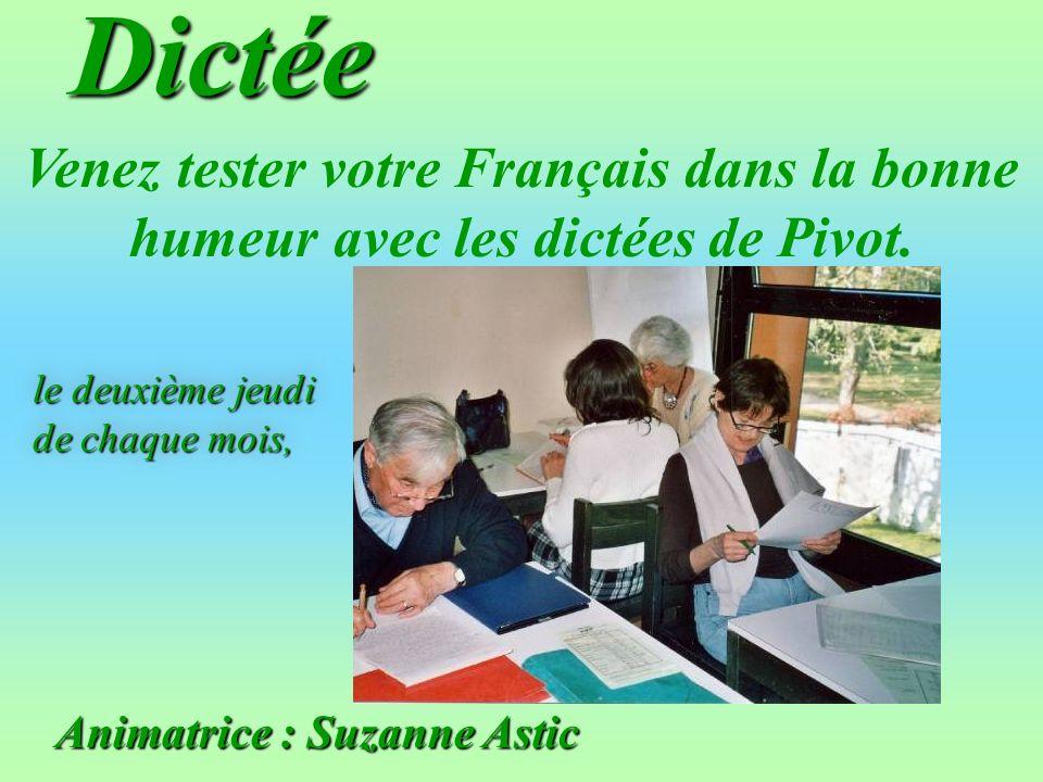 Dictée Animatrice : Suzanne Astic le deuxième jeudi de chaque mois, Venez tester votre Français dans la bonne humeur avec les dictées de Pivot.