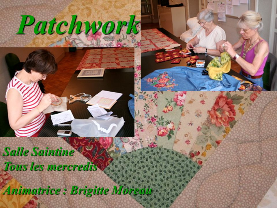 Patchwork Salle Saintine Tous les mercredis Animatrice : Brigitte Moreau