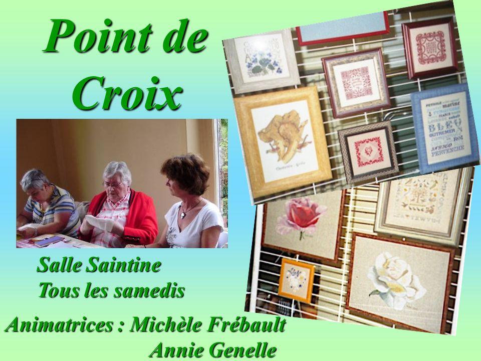 Animatrices : Michèle Frébault Annie Genelle Point de Croix Salle Saintine Tous les samedis