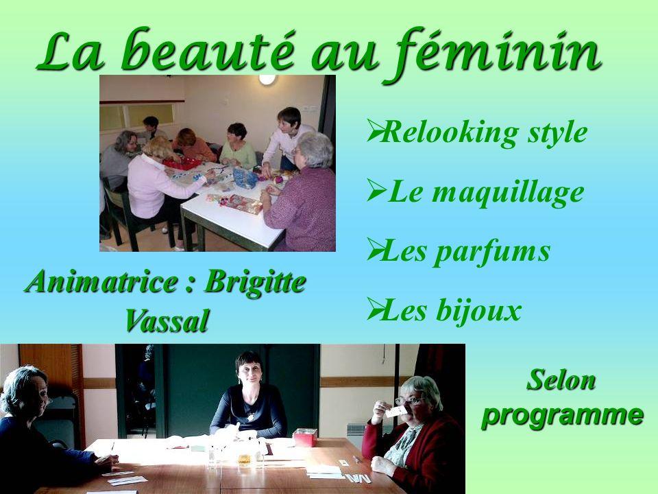 Animatrice : Brigitte Vassal Selon programme La beauté au féminin Relooking style Le maquillage Les parfums Les bijoux