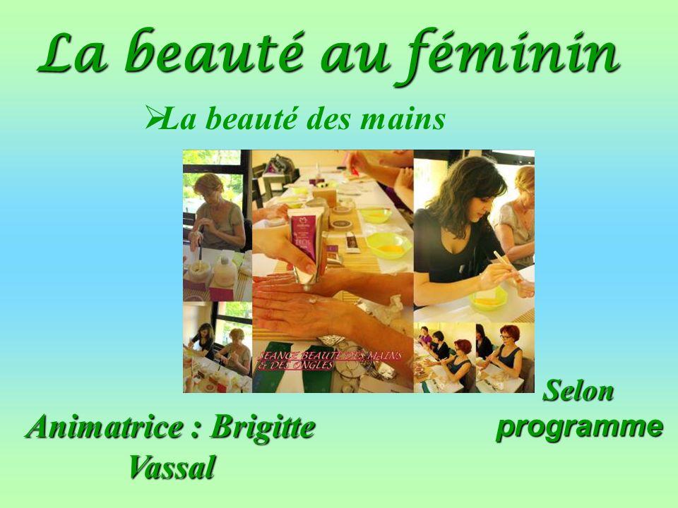 Animatrice : Brigitte Vassal Selon programme La beauté au féminin La beauté des mains