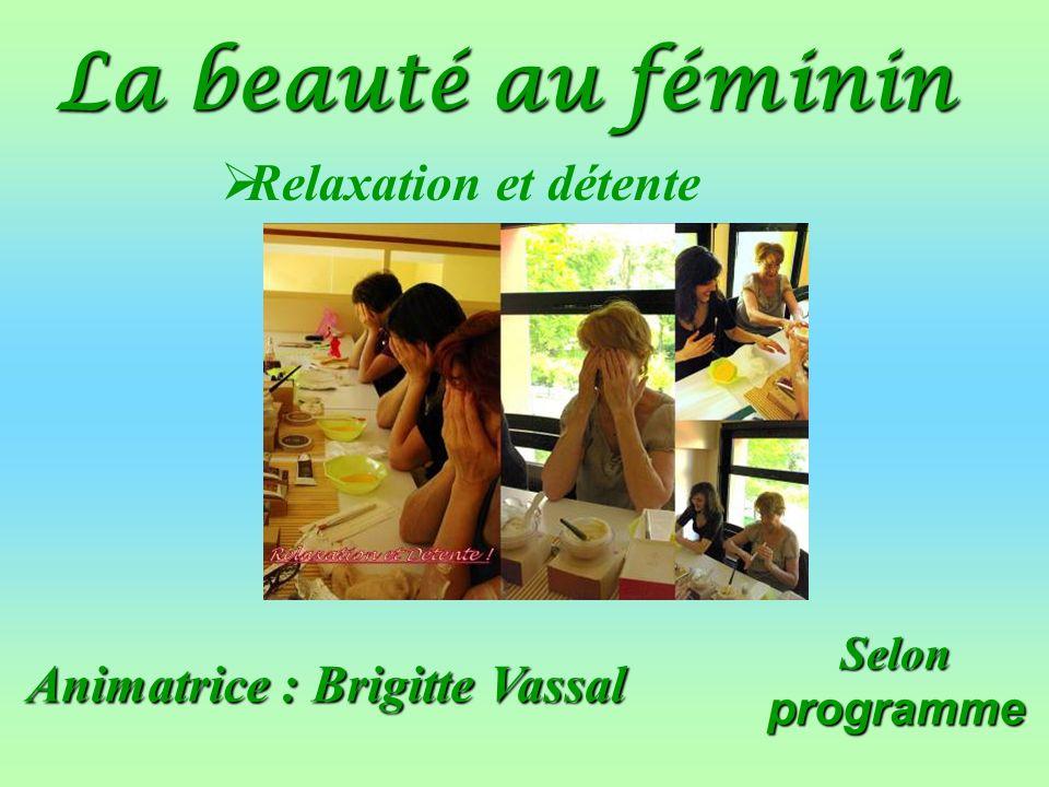 Animatrice : Brigitte Vassal Selon programme La beauté au féminin Relaxation et détente