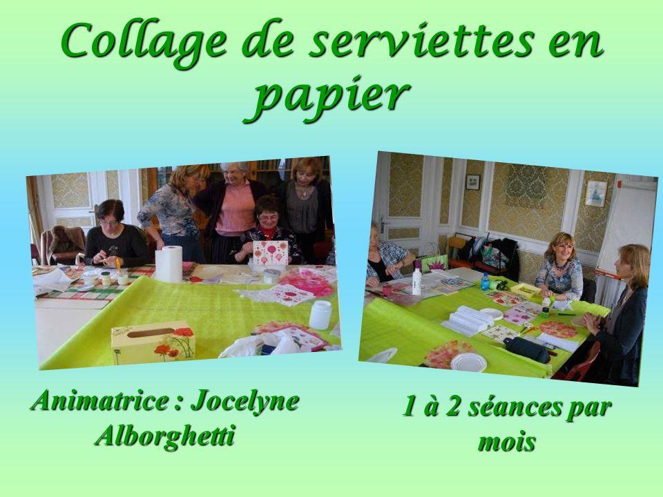Collage de serviettes en papier 1 à 2 séances par mois Animatrice : Jocelyne Alborghetti