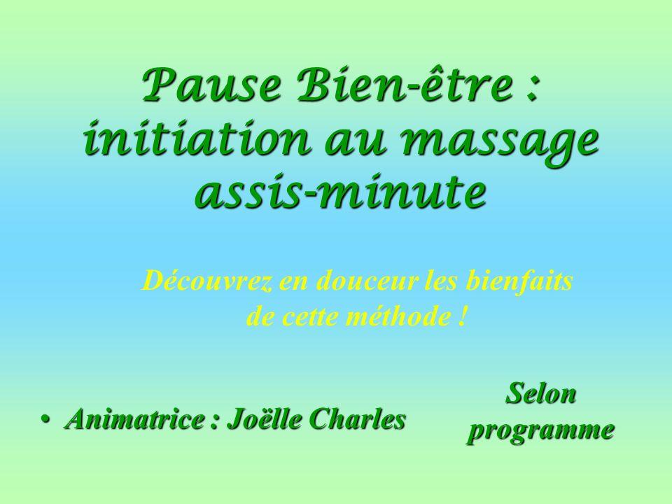 Pause Bien-être : initiation au massage assis-minute Animatrice : Joëlle CharlesAnimatrice : Joëlle Charles Selon programme Découvrez en douceur les bienfaits de cette méthode !