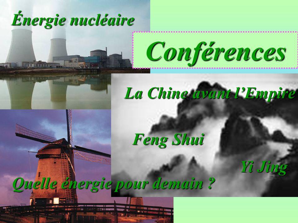 Énergie nucléaire Conférences La Chine avant lEmpire Feng Shui Yi Jing Quelle énergie pour demain ?