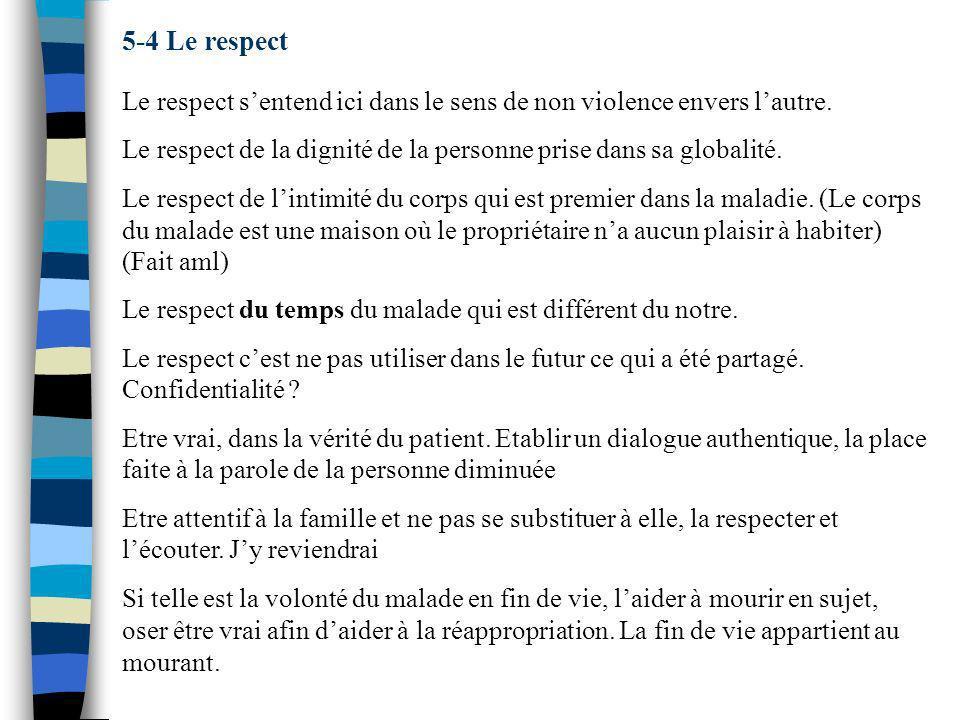 5-4 Le respect Le respect sentend ici dans le sens de non violence envers lautre. Le respect de la dignité de la personne prise dans sa globalité. Le