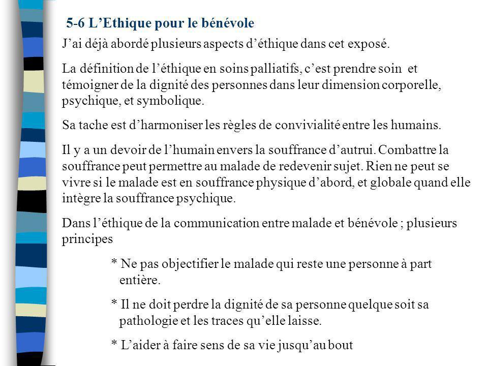 5-6 LEthique pour le bénévole Jai déjà abordé plusieurs aspects déthique dans cet exposé. La définition de léthique en soins palliatifs, cest prendre