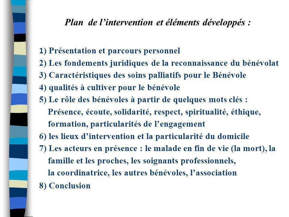 1 ) Présentation et parcours personnel 2) Les fondements juridiques de la reconnaissance du bénévolat 3) Caractéristiques des soins palliatifs pour le