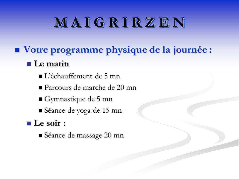 Votre programme physique de la journée : Votre programme physique de la journée : Le matin Le matin Léchauffement de 5 mn Léchauffement de 5 mn Parcours de marche de 20 mn Parcours de marche de 20 mn Gymnastique de 5 mn Gymnastique de 5 mn Séance de yoga de 15 mn Séance de yoga de 15 mn Le soir : Le soir : Séance de massage 20 mn Séance de massage 20 mn