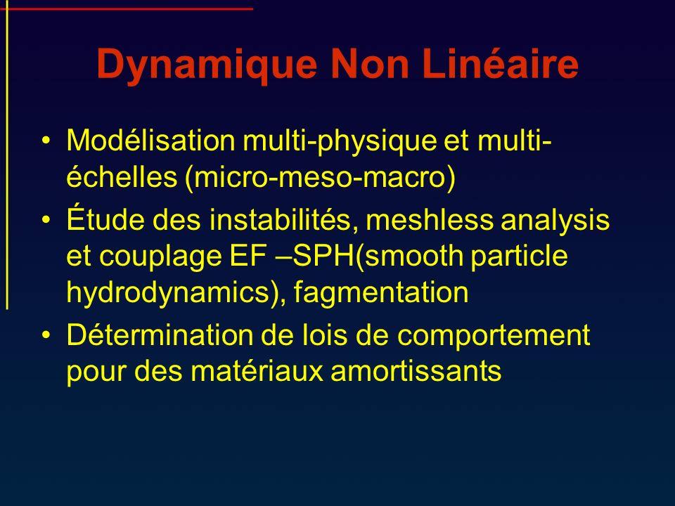 Dynamique Non Linéaire Modélisation multi-physique et multi- échelles (micro-meso-macro) Étude des instabilités, meshless analysis et couplage EF –SPH