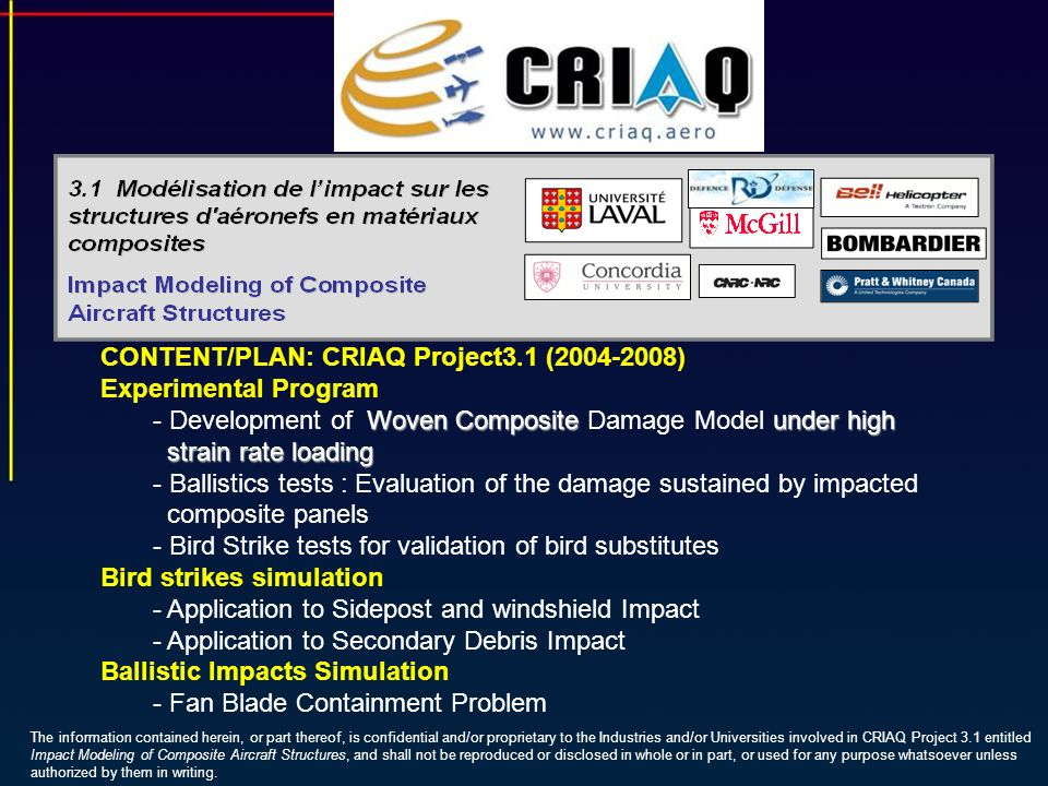 CONTENT/PLAN: CRIAQ Project3.1 (2004-2008) Experimental Program Woven Composite under high - Development of Woven Composite Damage Model under high st