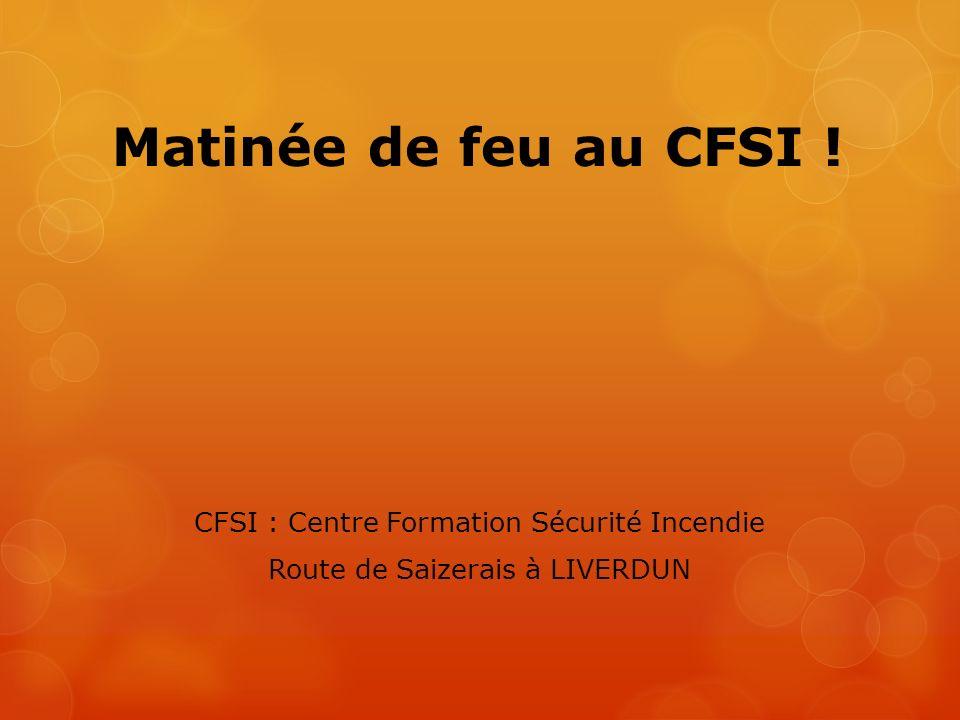 Matinée de feu au CFSI ! CFSI : Centre Formation Sécurité Incendie Route de Saizerais à LIVERDUN
