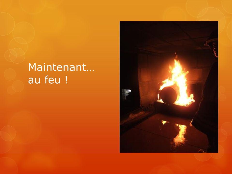Maintenant… au feu !