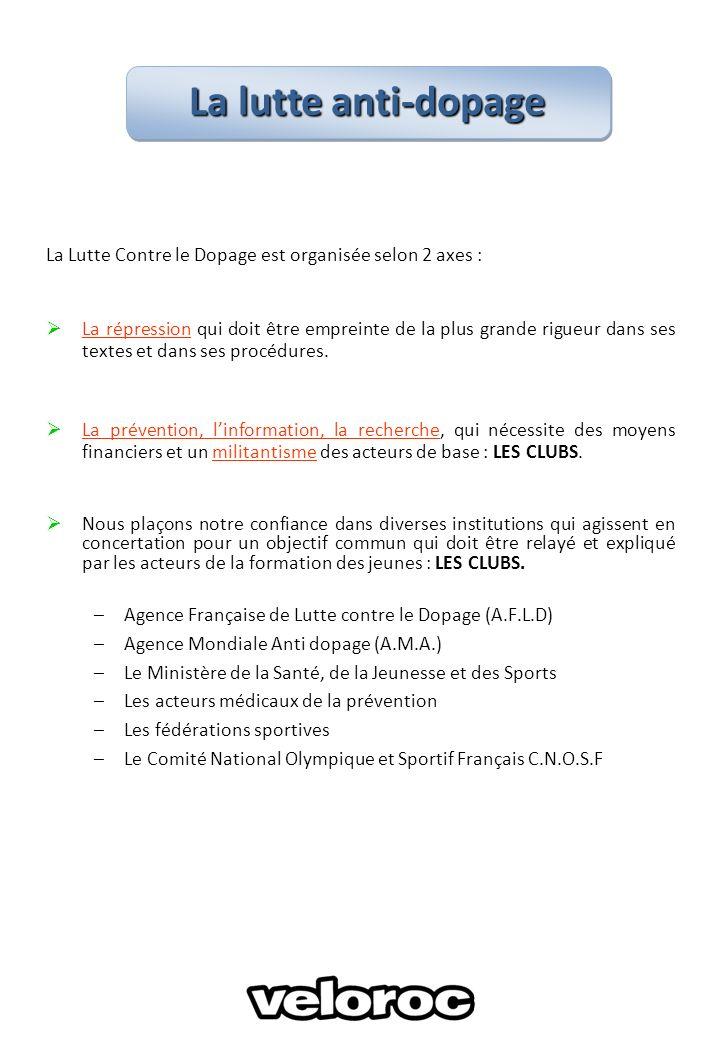 La Lutte Contre le Dopage est organisée selon 2 axes : La répression qui doit être empreinte de la plus grande rigueur dans ses textes et dans ses pro