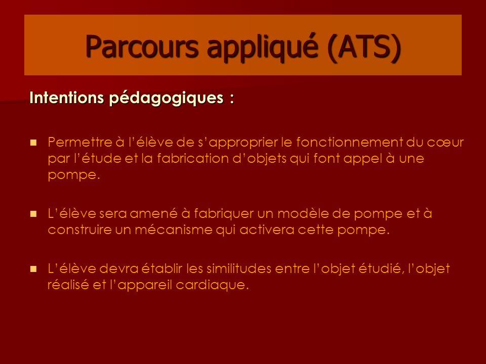 Parcours appliqué (ATS) Intentions pédagogiques : Permettre à lélève de sapproprier le fonctionnement du cœur par létude et la fabrication dobjets qui