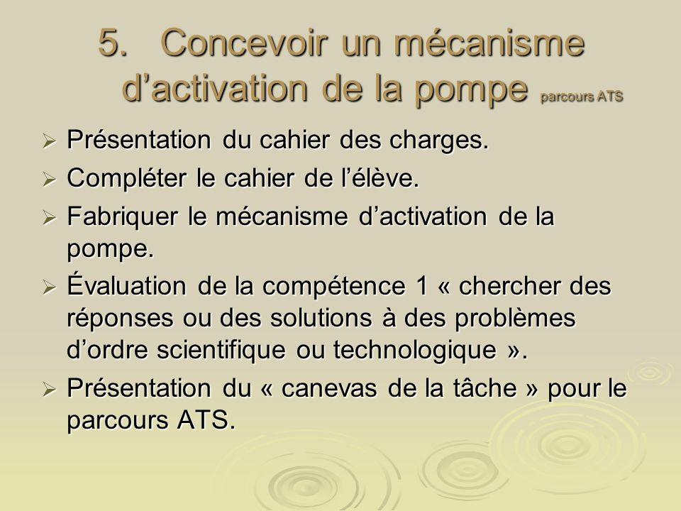 5.Concevoir un mécanisme dactivation de la pompe parcours ATS Présentation du cahier des charges. Présentation du cahier des charges. Compléter le cah