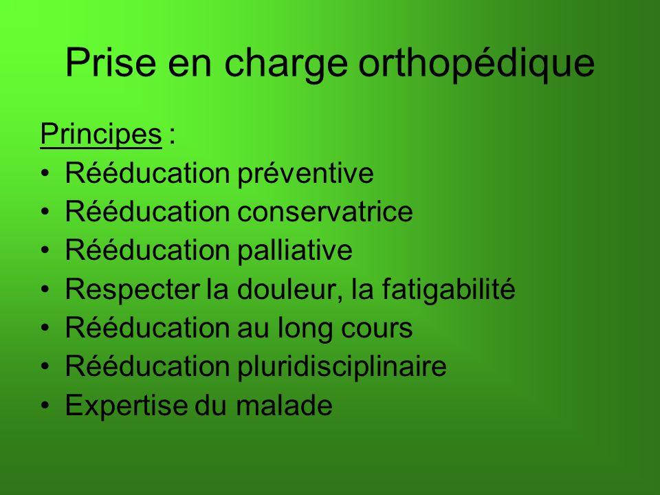 Prise en charge orthopédique Principes : Rééducation préventive Rééducation conservatrice Rééducation palliative Respecter la douleur, la fatigabilité Rééducation au long cours Rééducation pluridisciplinaire Expertise du malade