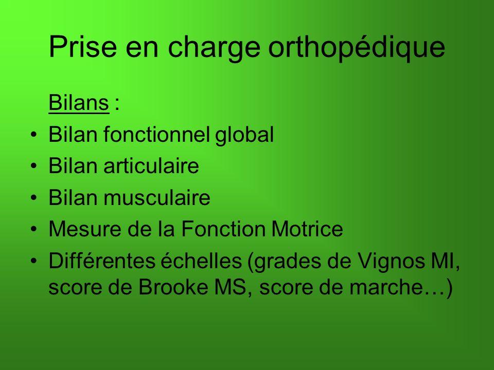 Prise en charge orthopédique Bilans : Bilan fonctionnel global Bilan articulaire Bilan musculaire Mesure de la Fonction Motrice Différentes échelles (grades de Vignos MI, score de Brooke MS, score de marche…)
