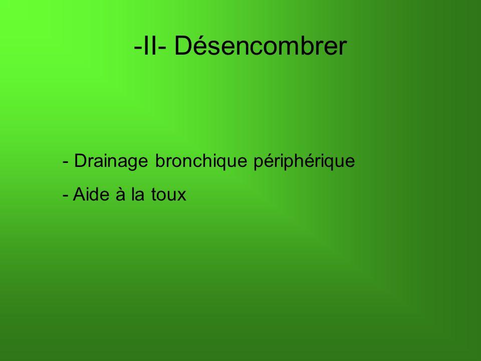 -II- Désencombrer - Drainage bronchique périphérique - Aide à la toux