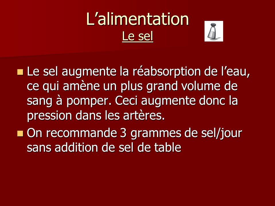Lalimentation Le sel Le sel augmente la réabsorption de leau, ce qui amène un plus grand volume de sang à pomper.