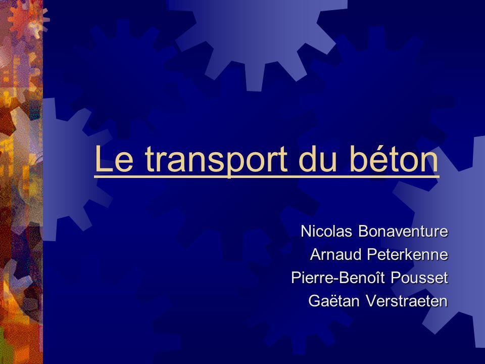 Le transport du béton Nicolas Bonaventure Arnaud Peterkenne Pierre-Benoît Pousset Gaëtan Verstraeten