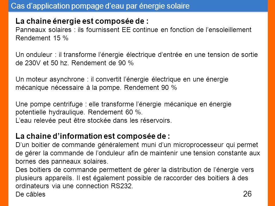Cas dapplication pompage deau par énergie solaire La chaine énergie est composée de : Panneaux solaires : ils fournissent EE continue en fonction de l