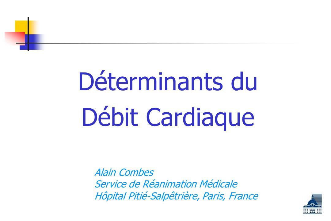 Déterminants du Débit Cardiaque Alain Combes Service de Réanimation Médicale Hôpital Pitié-Salpêtrière, Paris, France