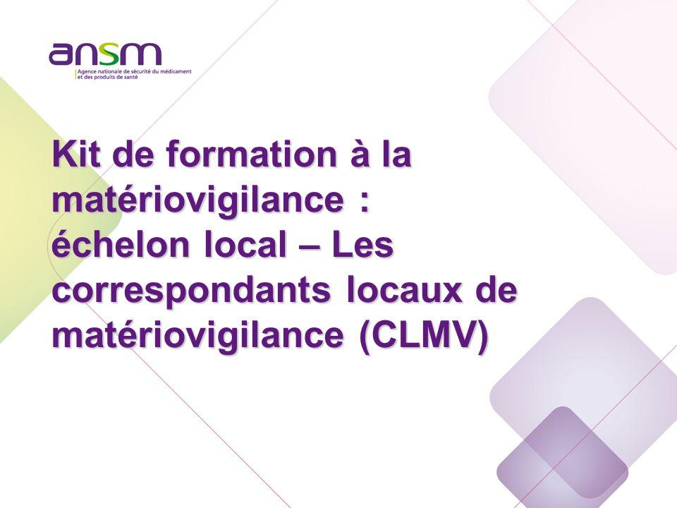 Echelon local Kit de formation à la matériovigilance : échelon local – Les correspondants locaux de matériovigilance (CLMV)