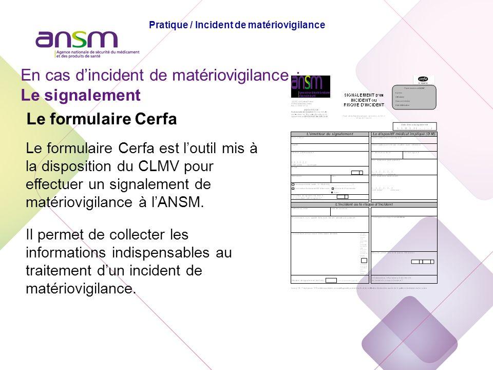 Le formulaire Cerfa Le formulaire Cerfa est loutil mis à la disposition du CLMV pour effectuer un signalement de matériovigilance à lANSM. Il permet d