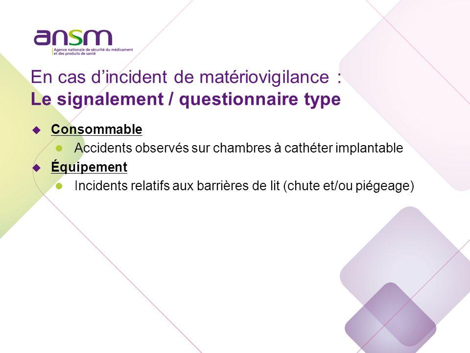 En cas dincident de matériovigilance : Le signalement / questionnaire type u Consommable l Accidents observés sur chambres à cathéter implantable u Éq