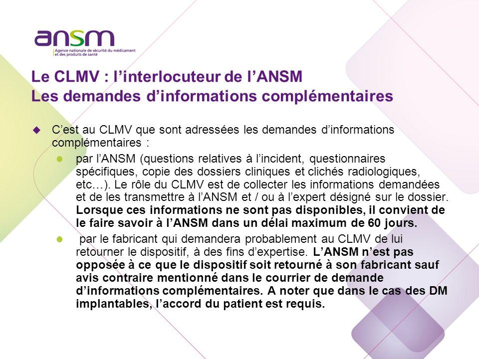 Le CLMV : linterlocuteur de lANSM Les demandes dinformations complémentaires u Cest au CLMV que sont adressées les demandes dinformations complémentai