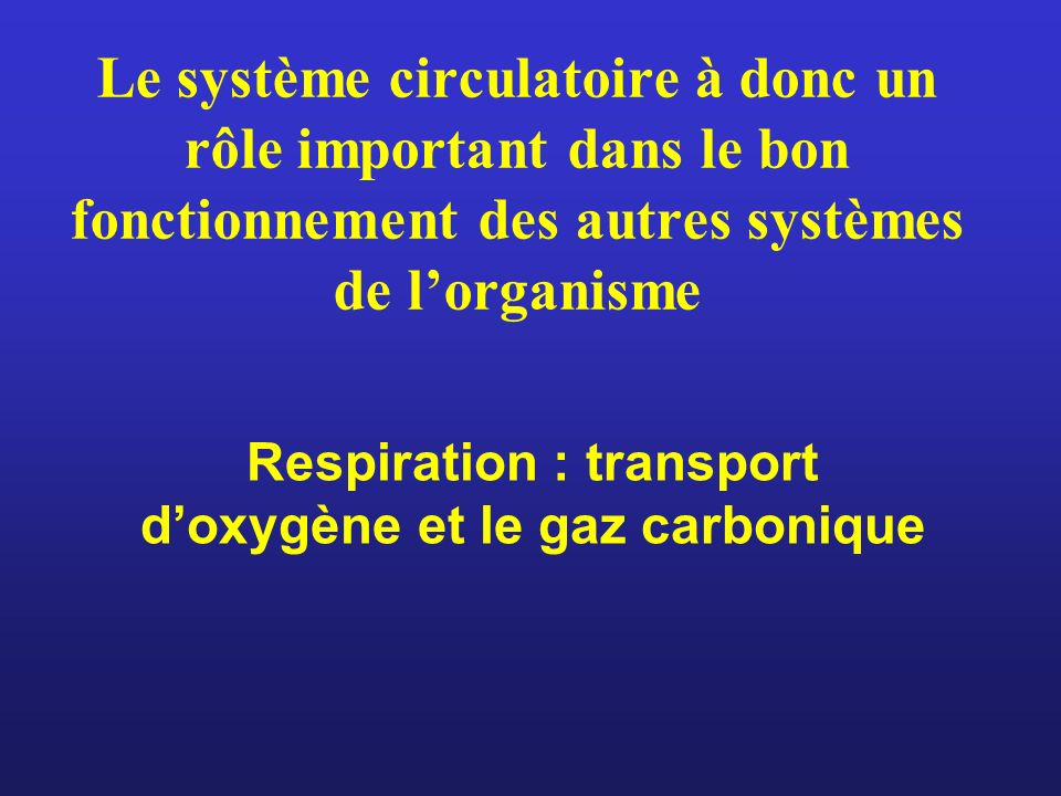 Le système circulatoire à donc un rôle important dans le bon fonctionnement des autres systèmes de lorganisme Respiration : transport doxygène et le g