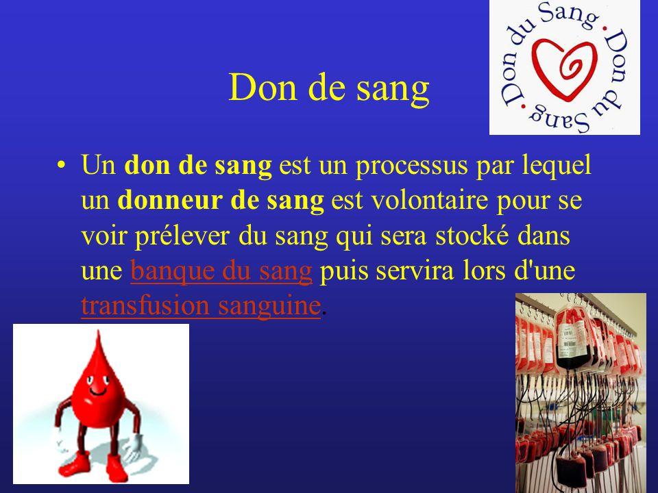 Don de sang Un don de sang est un processus par lequel un donneur de sang est volontaire pour se voir prélever du sang qui sera stocké dans une banque