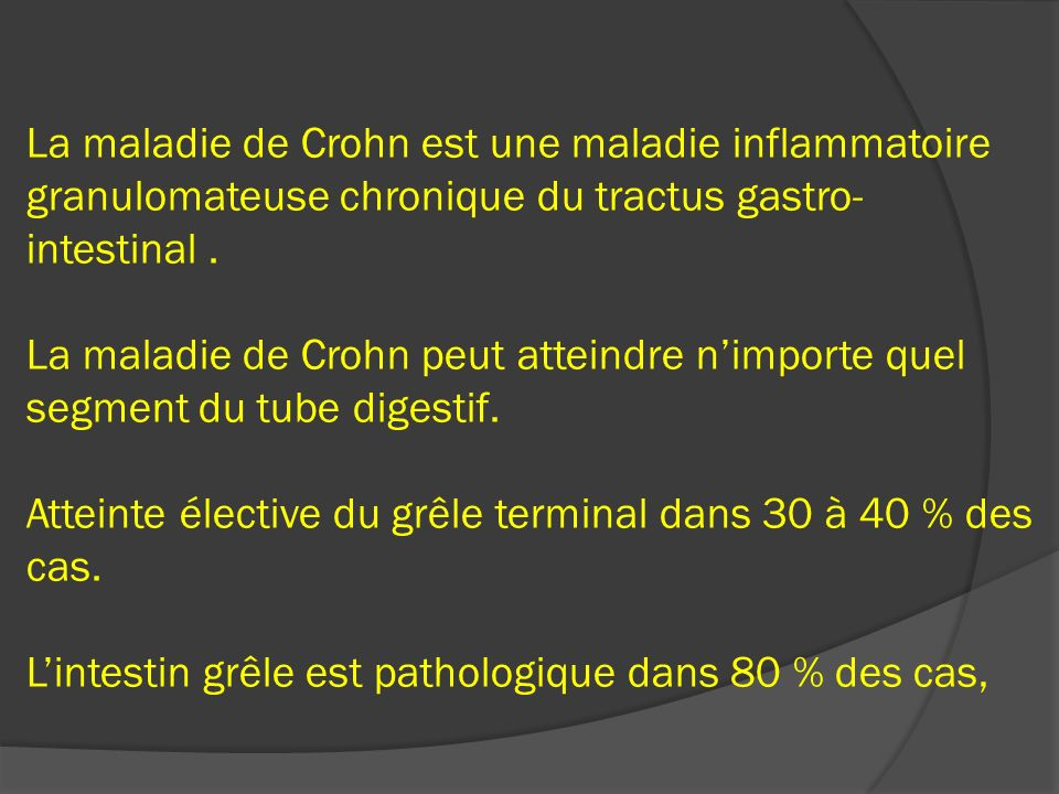 La maladie de Crohn est une maladie inflammatoire granulomateuse chronique du tractus gastro- intestinal. La maladie de Crohn peut atteindre nimporte