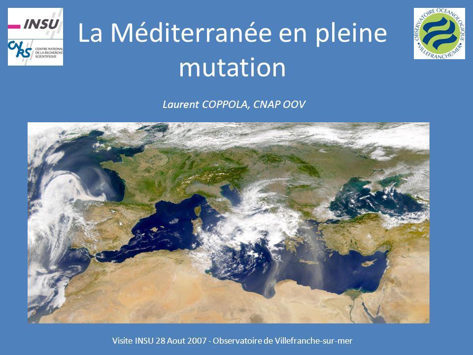 La Méditerranée en pleine mutation Laurent COPPOLA, CNAP OOV Visite INSU 28 Aout 2007 - Observatoire de Villefranche-sur-mer