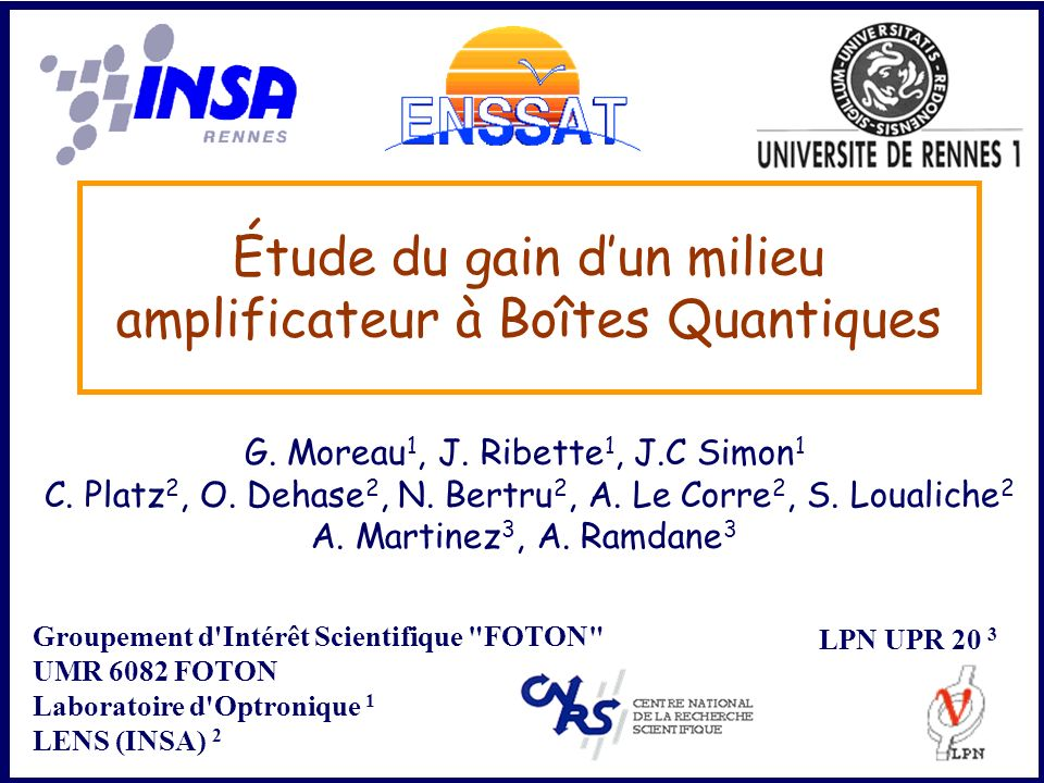 Étude du gain dun milieu amplificateur à Boîtes Quantiques G. Moreau 1, J. Ribette 1, J.C Simon 1 C. Platz 2, O. Dehase 2, N. Bertru 2, A. Le Corre 2,