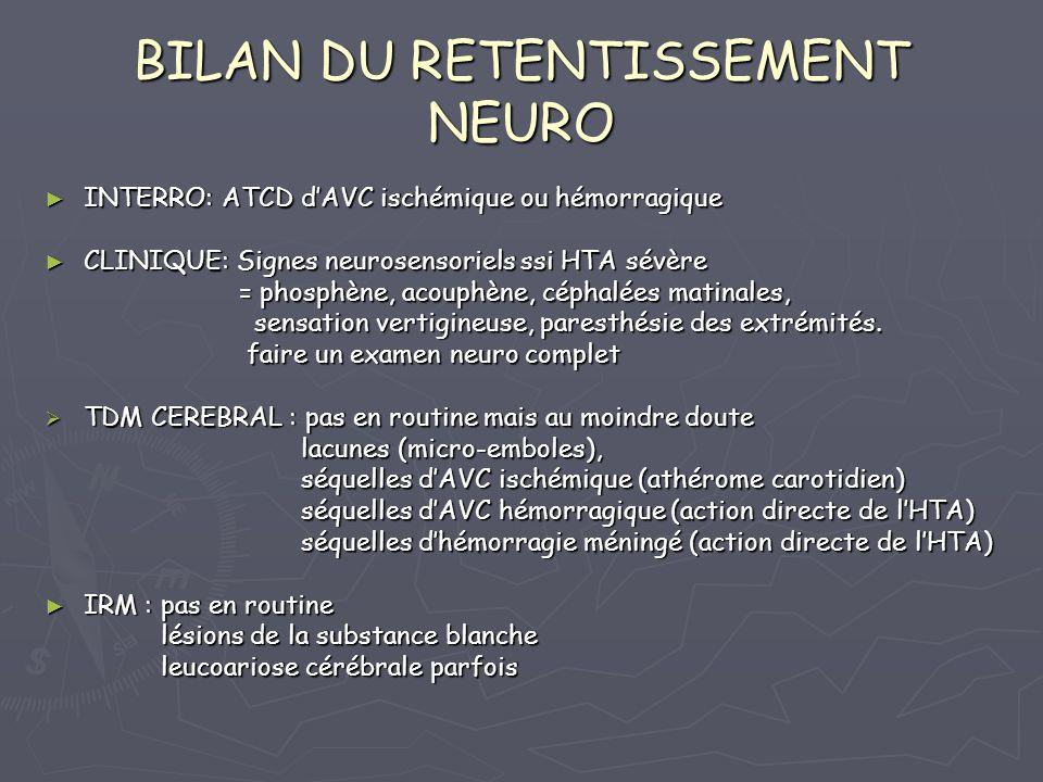 BILAN DU RETENTISSEMENT NEURO INTERRO: ATCD dAVC ischémique ou hémorragique INTERRO: ATCD dAVC ischémique ou hémorragique CLINIQUE: Signes neurosensor