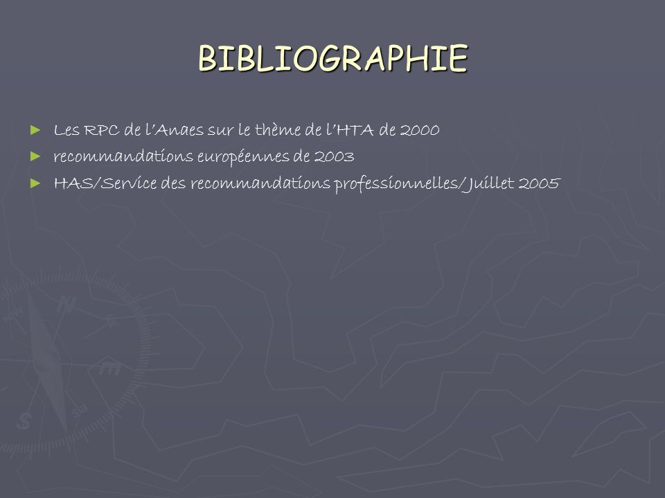 BIBLIOGRAPHIE Les RPC de lAnaes sur le thème de lHTA de 2000 recommandations européennes de 2003 HAS/Service des recommandations professionnelles/ Juillet 2005