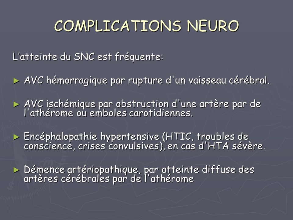 COMPLICATIONS NEURO Latteinte du SNC est fréquente: AVC hémorragique par rupture d'un vaisseau cérébral. AVC hémorragique par rupture d'un vaisseau cé