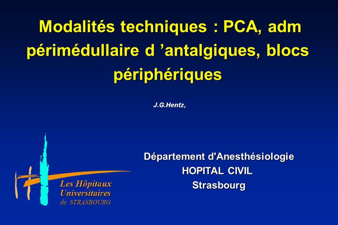 J.G.Hentz, Modalités techniques : PCA, adm périmédullaire d antalgiques, blocs périphériques Modalités techniques : PCA, adm périmédullaire d antalgiq