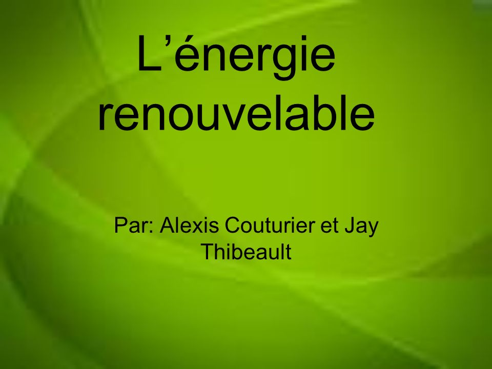 Question 1.Quest-ce que lénergie renouvelable. 2.