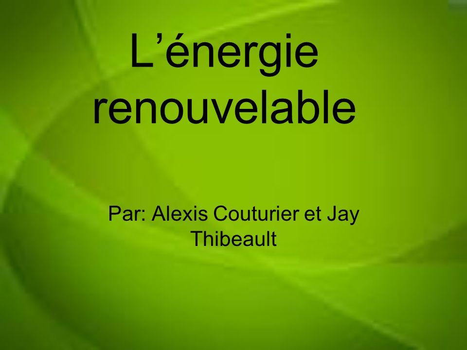 Lénergie renouvelable Par: Alexis Couturier et Jay Thibeault