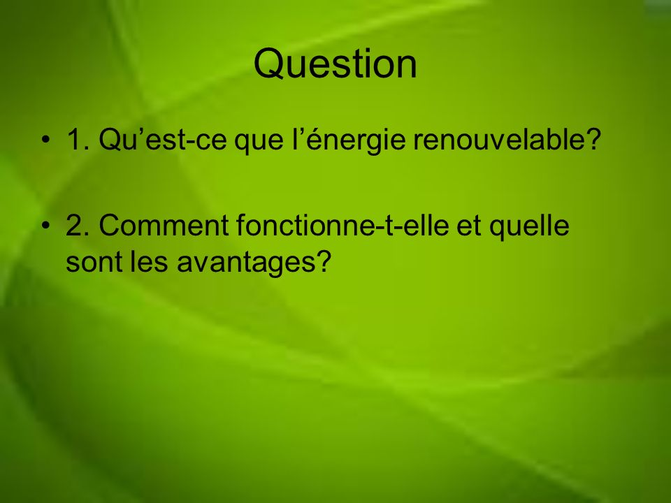 Question 1. Quest-ce que lénergie renouvelable? 2. Comment fonctionne-t-elle et quelle sont les avantages?