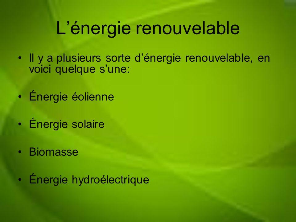 Lénergie renouvelable Il y a plusieurs sorte dénergie renouvelable, en voici quelque sune: Énergie éolienne Énergie solaire Biomasse Énergie hydroélec