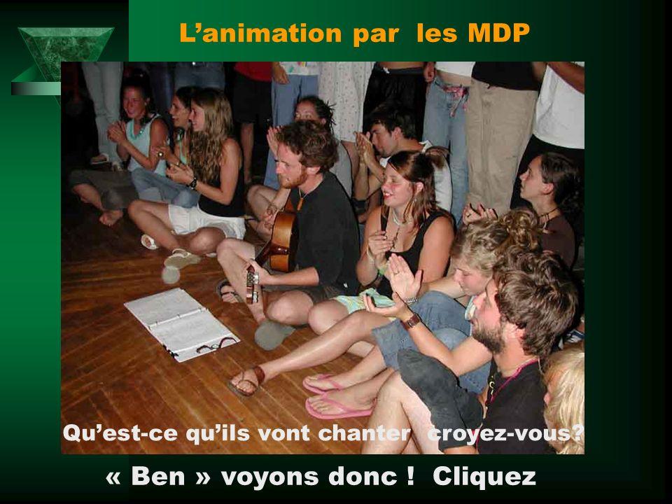 Lanimation par les MDP Quest-ce quils vont chanter croyez-vous? « Ben » voyons donc ! Cliquez