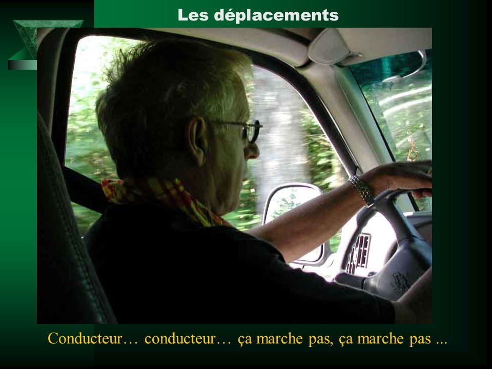 Conducteur… conducteur… ça marche pas, ça marche pas... Les déplacements