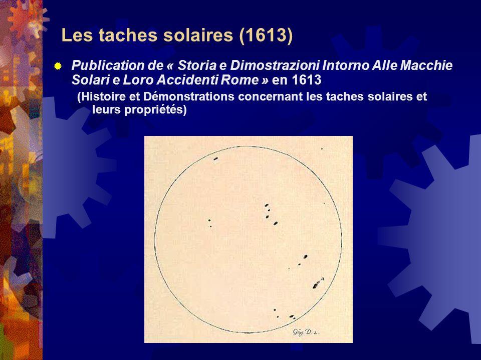 Les taches solaires (1613) Publication de « Storia e Dimostrazioni Intorno Alle Macchie Solari e Loro Accidenti Rome » en 1613 (Histoire et Démonstrat